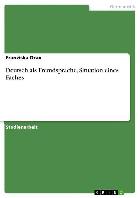 Deutsch als Fremdsprache, Situation eines Faches - Franziska Drax
