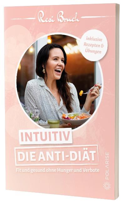 Intuitiv - Die Anti-Diät - Resi Bruch