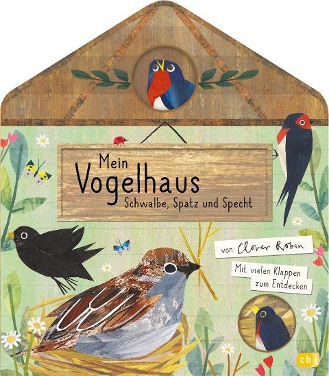Mein Vogelhaus - Schwalbe, Spatz und Specht - Clover Robin