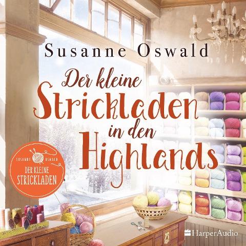 Der kleine Strickladen in den Highlands (ungekürzt) - Susanne Oswald