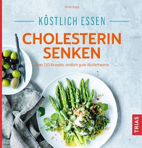 Köstlich essen - Cholesterin senken - Anne Iburg
