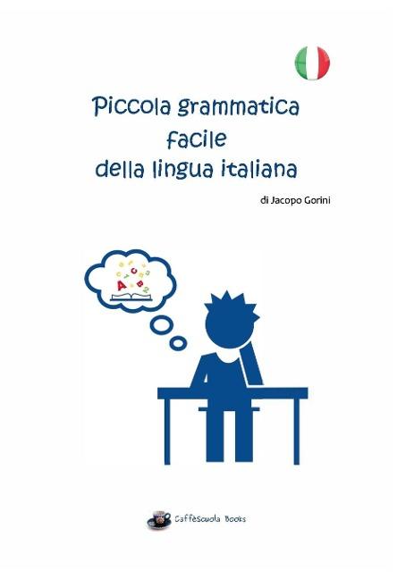 Piccola grammatica facile della lingua italiana - Jacopo Gorini