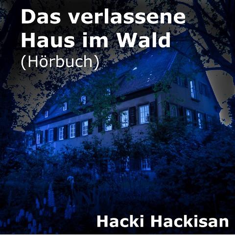 Das verlassene Haus im Wald - Hacki Hackisan