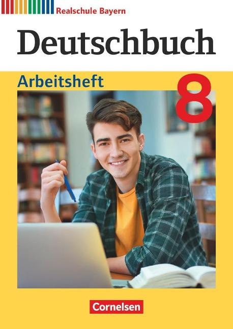 Deutschbuch 8. Jahrgangsstufe - Realschule Bayern - Arbeitsheft mit Lösungen -