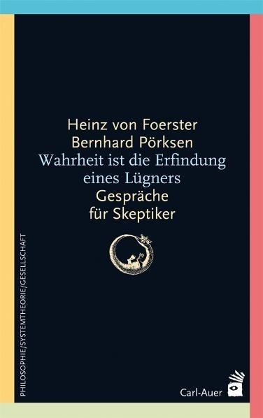 Wahrheit ist die Erfindung eines Lügners - Heinz von Foerster, Bernhard Pörksen