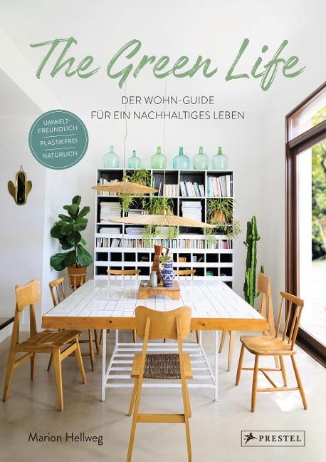 The Green Life: Der Wohn-Guide für ein nachhaltiges Leben - Marion Hellweg