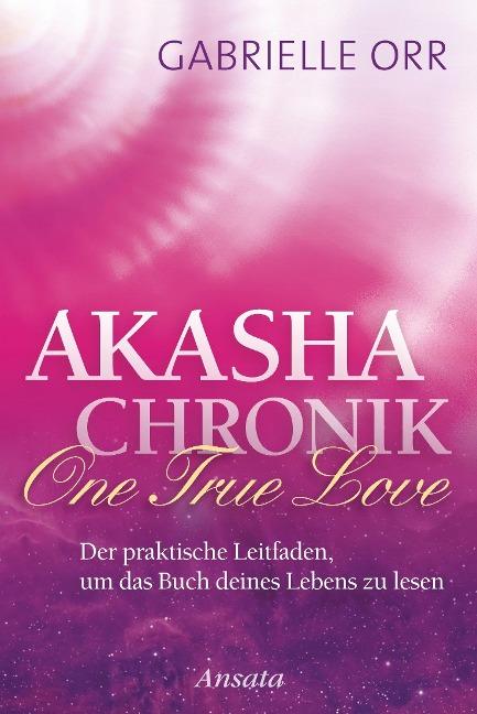 Akasha-Chronik. One True Love - Gabrielle Orr