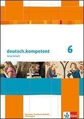 deutsch.kompetent. Arbeitsheft 6. Klasse. Ausgabe für Sachsen, Sachsen-Anhalt und Thüringen -