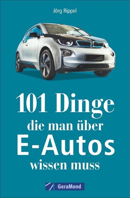 101 Dinge, die man über E-Autos wissen muss - Jörg Rippel