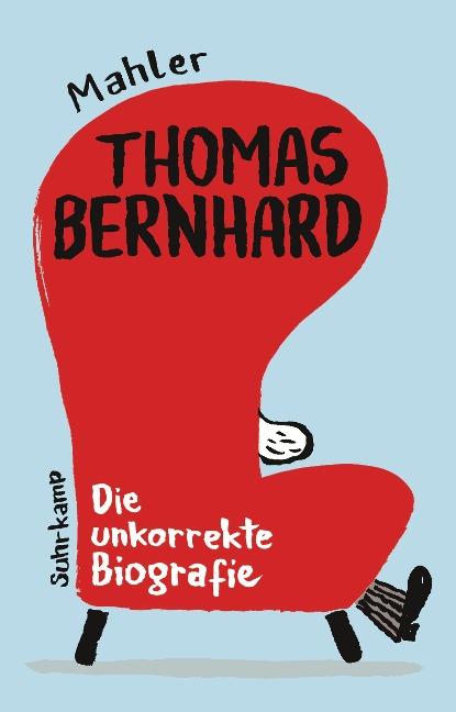 Thomas Bernhard. Die unkorrekte Biografie - Nicolas Mahler
