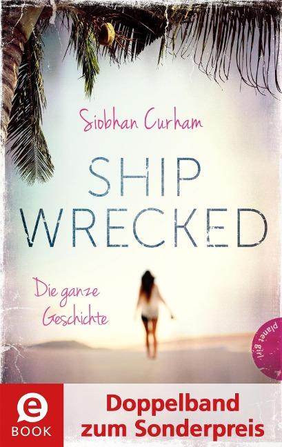 Shipwrecked - Die ganze Geschichte (Doppelband zum Sonderpreis) - Siobhan Curham