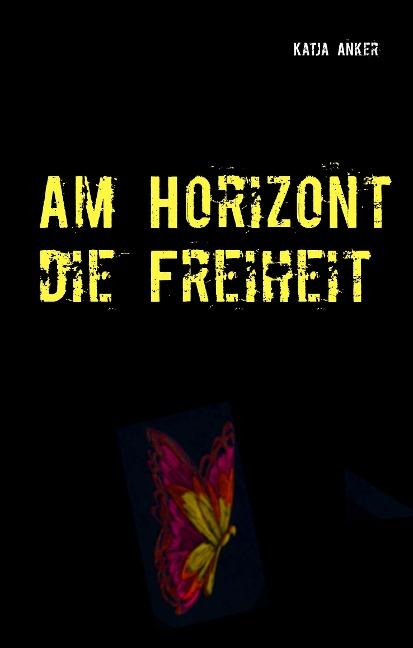 Am Horizont die Freiheit - Katja Anker