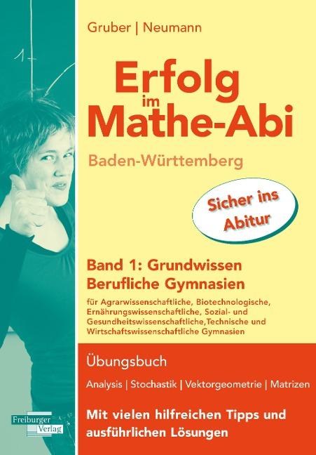 Erfolg im Mathe-Abi Baden-Württemberg Berufliche Gymnasien Band 1: Grundwissen - Helmut Gruber, Robert Neumann