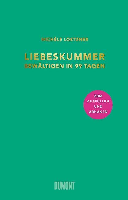 Liebeskummer bewältigen in 99 Tagen - Michèle Loetzner
