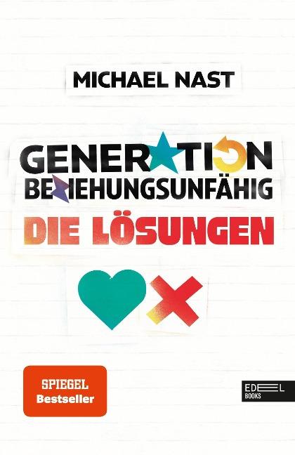 Generation Beziehungsunfähig. Die Lösungen - Michael Nast