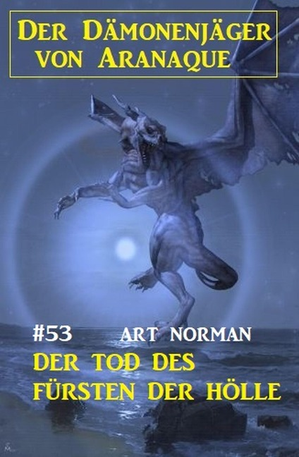Der Dämonenjäger von Aranaque 53: ¿Der Tod des Fürsten der Hölle - Art Norman