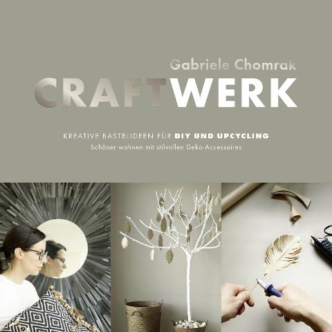 CraftWerk - Kreative Bastelideen für DIY und Upcycling - Gabriele Chomrak