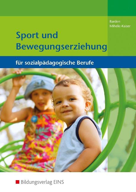 Sport und Bewegungserziehung - Gertrud Barden, Elke Mihelic-Kaiser