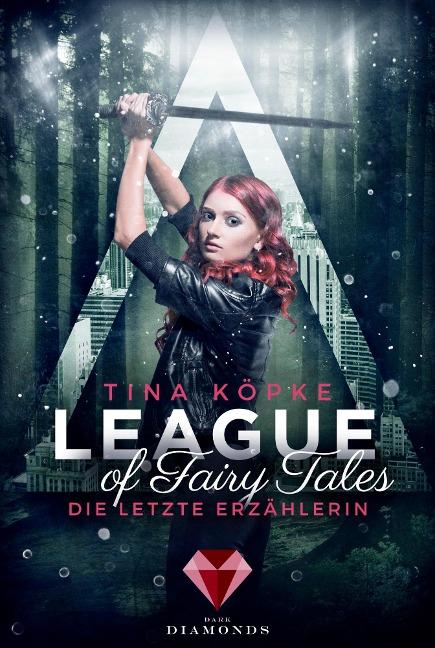 League of Fairy Tales. Die letzte Erzählerin - Tina Köpke