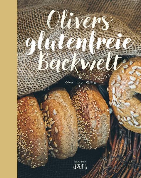 Olivers glutenfreie Backwelt - Oliver Welling