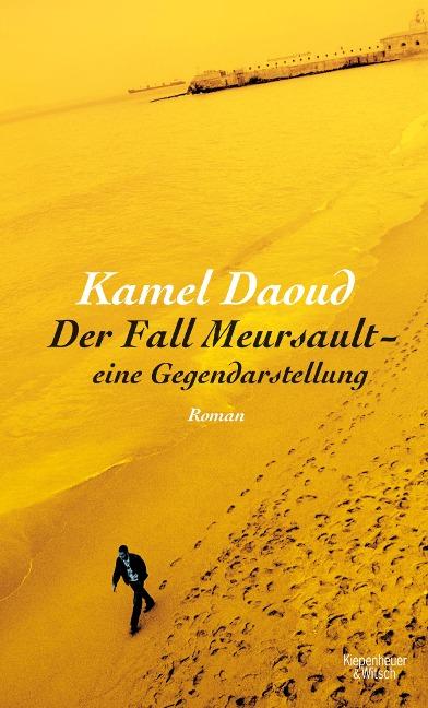 Der Fall Meursault - eine Gegendarstellung - Kamel Daoud