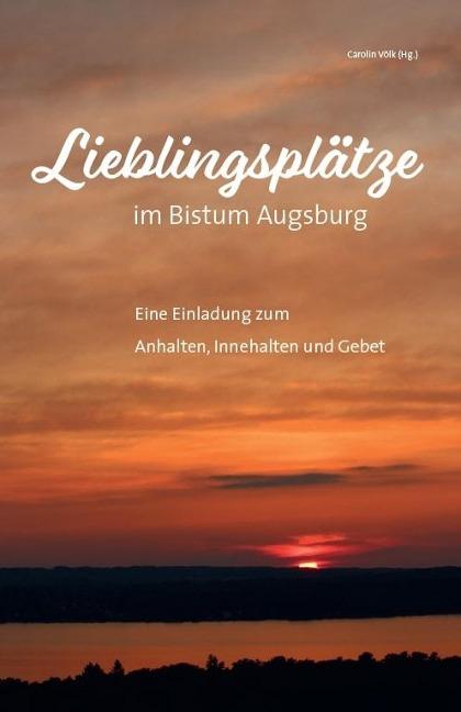 Lieblingsplätze im Bistum Augsburg - Eine Einladung zum Anhalten, Innehalten und Gebet