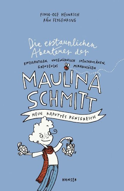 Die erstaunlichen Abenteuer der Maulina Schmitt - Mein kaputtes Königreich - Finn-Ole Heinrich, Rán Flygenring