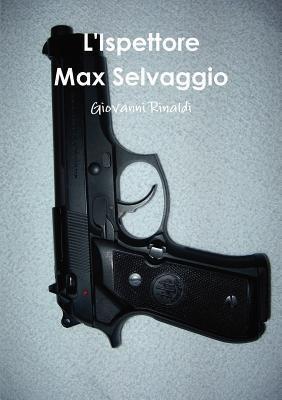 L'Ispettore Max Selvaggio - Giovanni Rinaldi