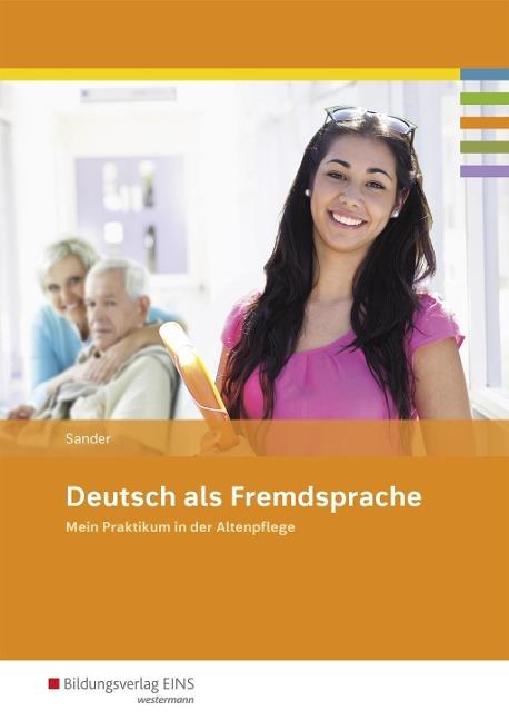 Deutsch als Fremdsprache - Mein Praktikum in der Altenpflege. Schülerband - Petra Sander