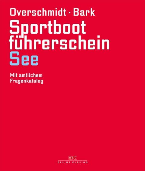 Sportbootführerschein See - Heinz Overschmidt, Axel Bark