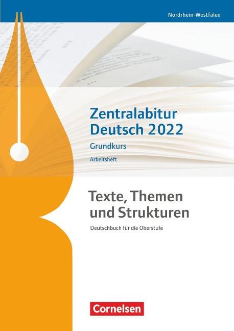 Texte, Themen und Strukturen - Nordrhein-Westfalen - Zentralabitur Deutsch 2022. Arbeitsheft - Grundkurs -