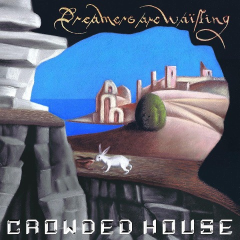 Crowded House: Dreamers Are Waiting - Crowded House