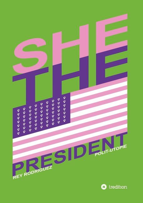 She, the President. - Rey Rodriguez