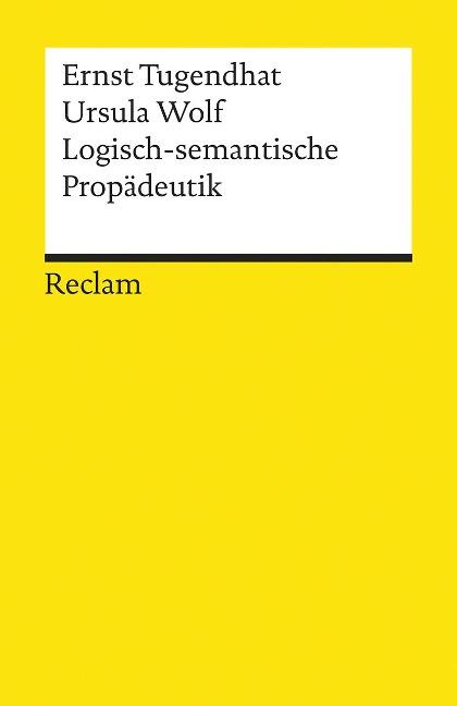 Logisch - semantische Propädeutik - Ernst Tugendhat, Ursula Wolf