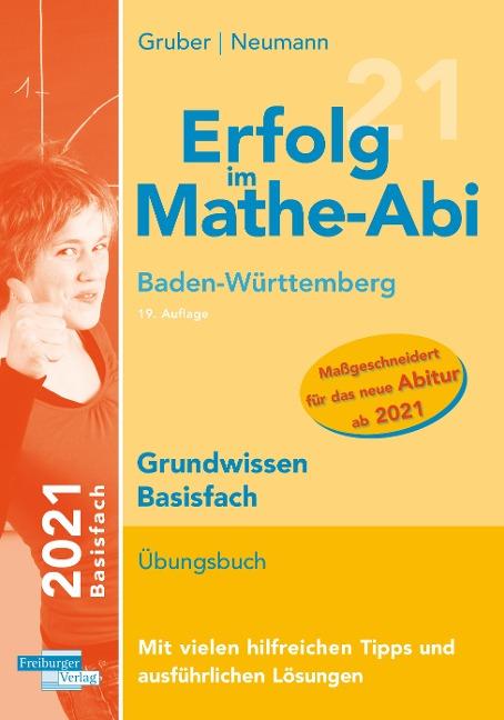 Erfolg im Mathe-Abi 2021 Grundwissen Basisfach Baden-Württemberg - Helmut Gruber, Robert Neumann