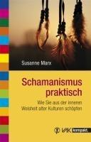 Schamanismus praktisch - Susanne Marx
