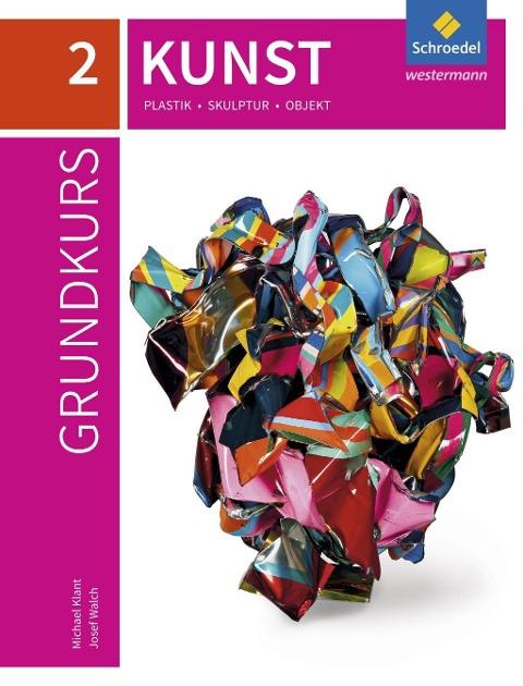Grundkurs Kunst 2. Plastik, Skulptur, Objekt -