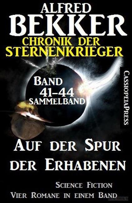 Auf der Spur der Erhabenen: Chronik der Sternenkrieger 41-44 - Sammelband 4 Science Fiction Romane - Alfred Bekker