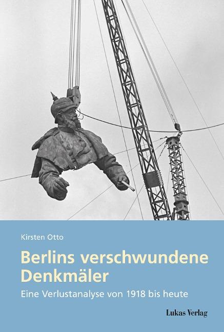 Berlins verschwundene Denkmäler - Kirsten Otto