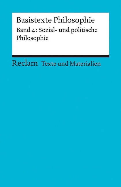 Basistexte Philosophie. Band 4: Sozial- und politische Philosophie -