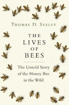 Lives of Bees - Thomas D. Seeley