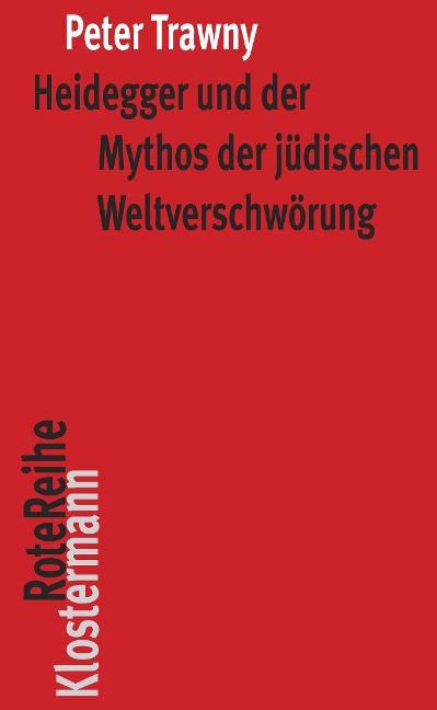 Heidegger und der Mythos der jüdischen Weltverschwörung - Peter Trawny