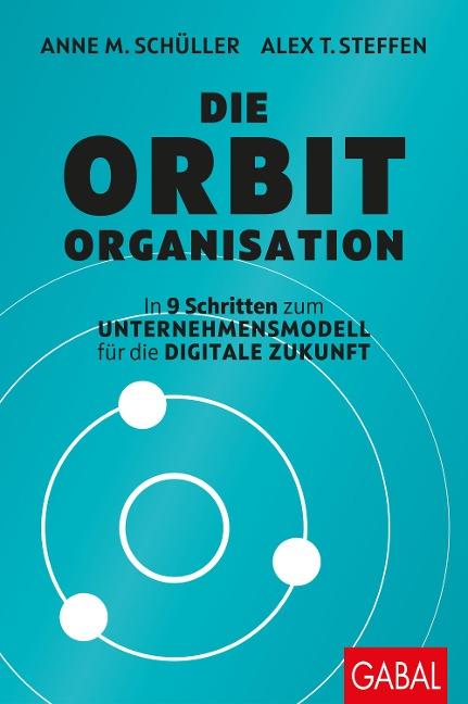 Die Orbit-Organisation - Anne M. Schüller, Alex T. Steffen