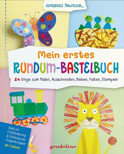 Mein erstes Rundum-Bastelbuch - 24 Dinge zum Malen, Ausschneiden, Kleben, Falten, Stempeln. gondolino Malen und Basteln - Norbert Pautner
