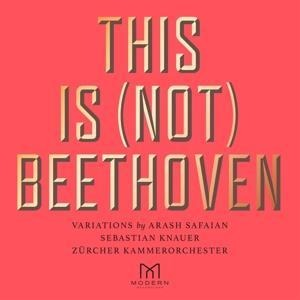 This Is (Not) Beethoven - Sebastian & Zürcher Kammerorchester Knauer