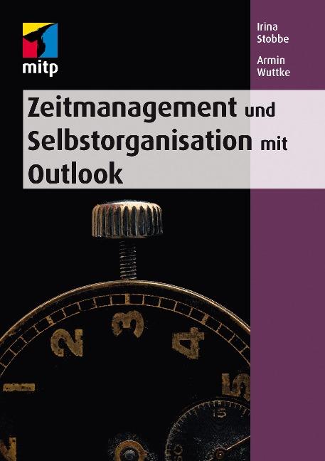 Zeitmanagement und Selbstorganisation mit Microsoft Outlook - Irina Stobbe, Armin Wuttke