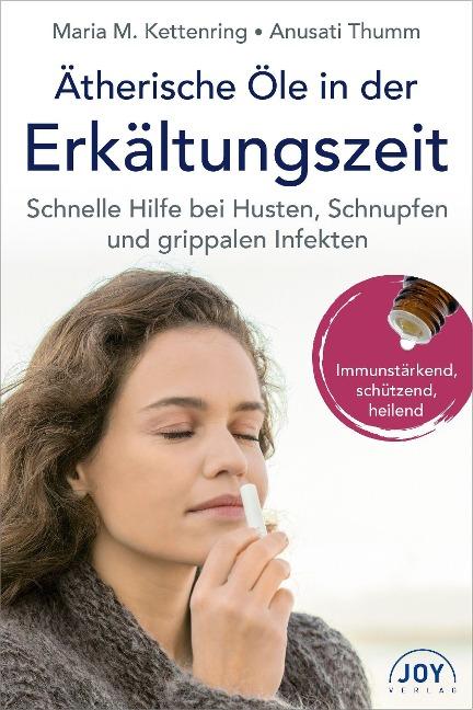 Ätherische Öle in der Erkältungszeit - Maria M. Kettenring, Anusati Thumm