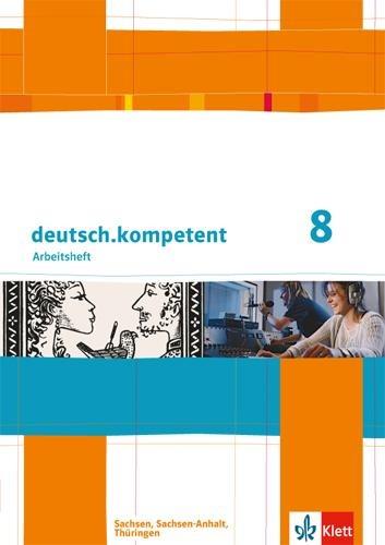 deutsch.kompetent. Arbeitsheft mit Lösungen 8. Klasse. Ausgabe für Sachsen, Sachsen-Anhalt und Thüringen -