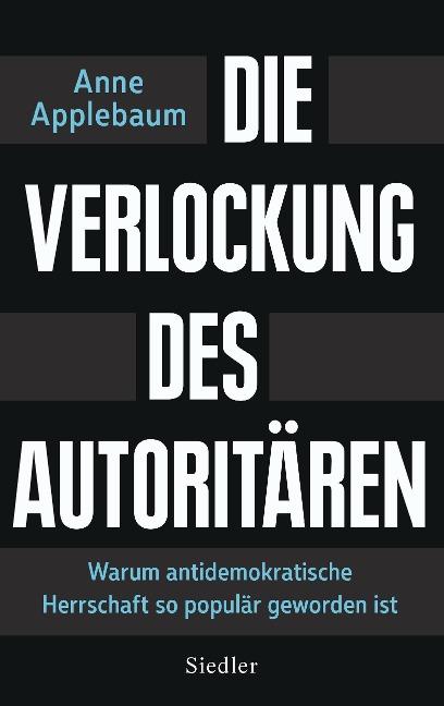 Die Verlockung des Autoritären - Anne Applebaum