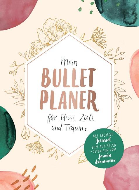 Mein Bullet-Planer für Ideen, Ziele und Träume - Jasmin Arensmeier